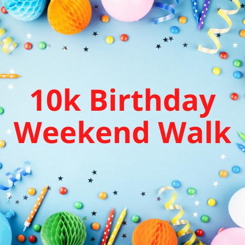 10k Birthday Weekend Walk