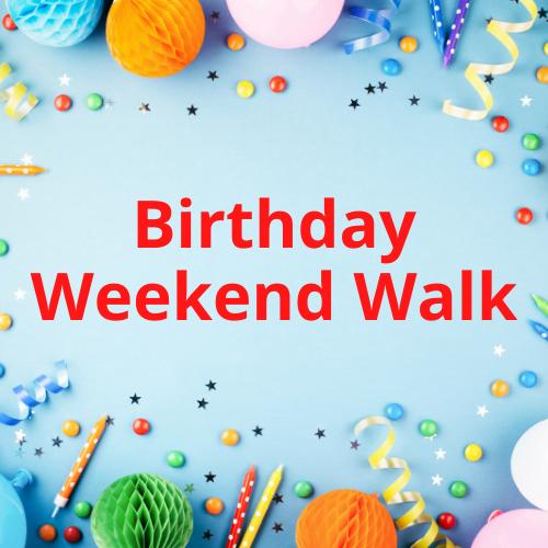 Birthday Weekend Walk